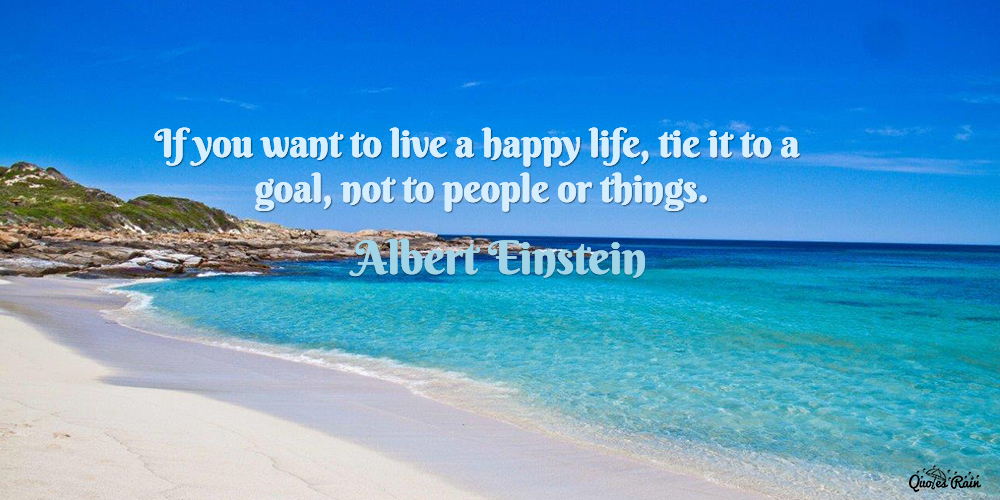 If You Want To Live A Happy Life Tie It To A Picture Quotes 1114
