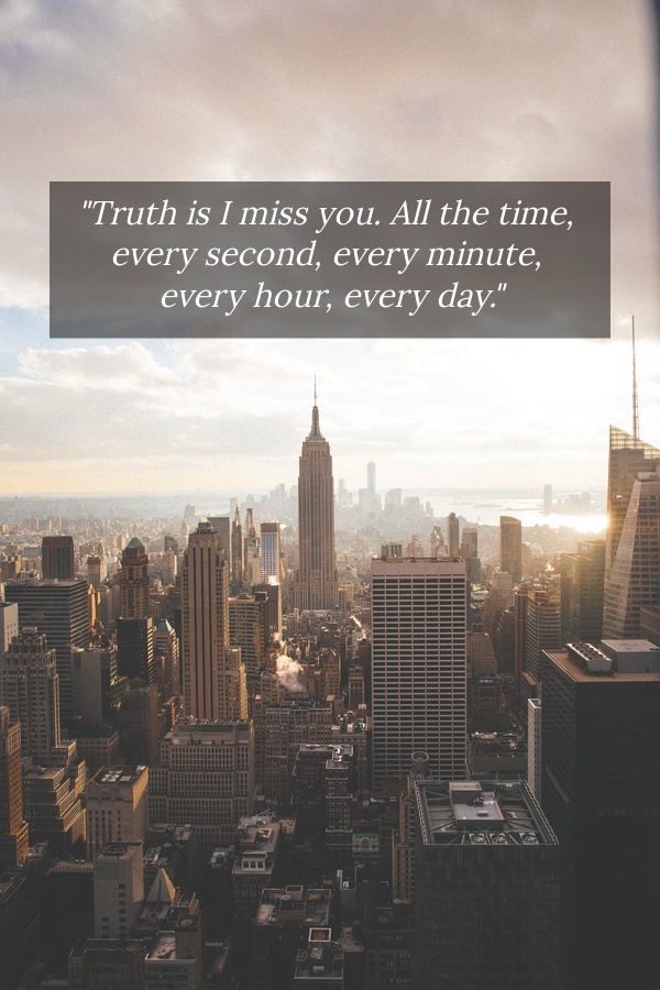 Truth is I miss you. All the time, every... - Quote