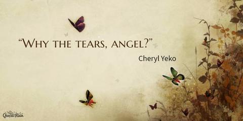 why the tears angel...