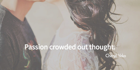 passion crowded out thought...