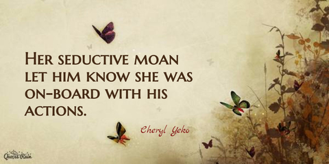 her seductive moan let him know she was onboard with his actions...