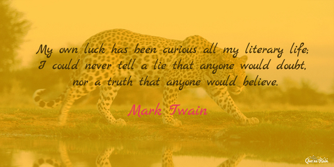 my own luck has been curious all my literary life i could never tell a lie that anyone...