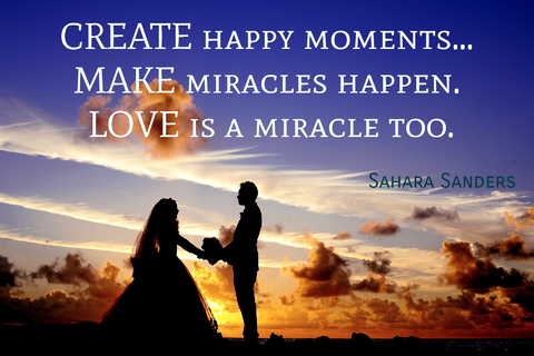 1484837938162-create-happy-moments-make-miracles-happen-love-is-a-miracle-too.jpg