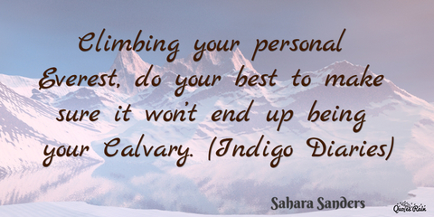 1484838628217-climbing-your-personal-everest-do-your-best-to-make-sure-it-wont-end-up-being-your.jpg