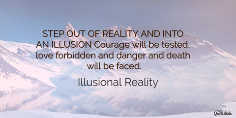 1485353182572-step-out-of-reality-and-into-an-illusion-courage-will-be-tested-love-forbidden-and.jpg