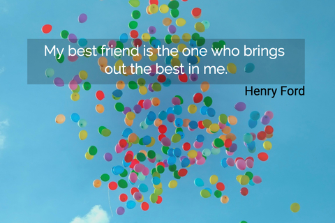 my best friend is the one who brings out the best in me...