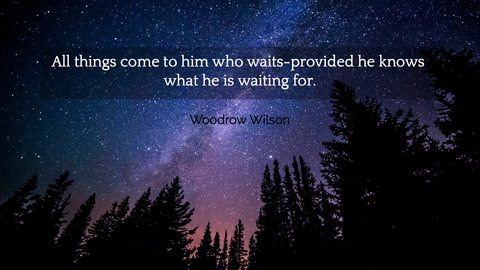 1511919442773-all-things-come-to-him-who-waits-provided-he-knows-what-he-is-waiting-for.jpg