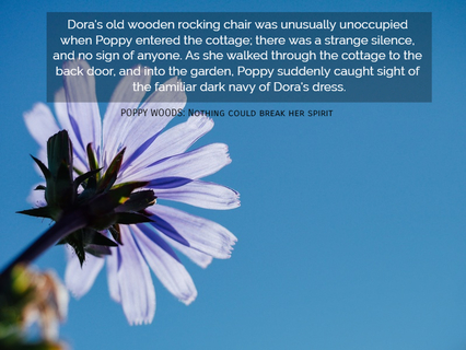 doras old wooden rocking chair was unusually unoccupied when poppy entered the cottage...