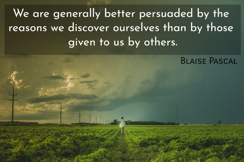 we are generally better persuaded by the reasons we discover ourselves than by those...