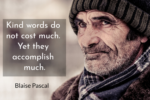 kind words do not cost much yet they accomplish much...