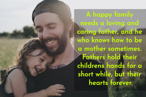 a happy family needs a loving and caring father and he who knows how to be a mother...