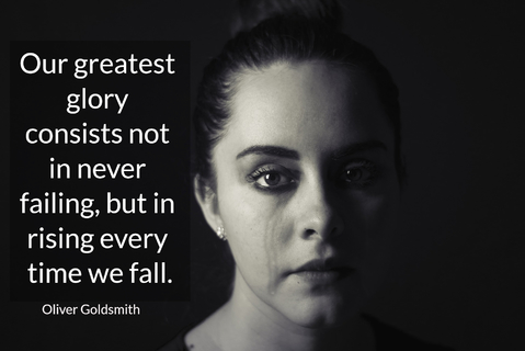 our greatest glory consists not in never failing but in rising every time we fall...
