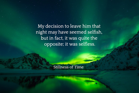 my decision to leave him that night may have seemed selfish but in fact it was quite...