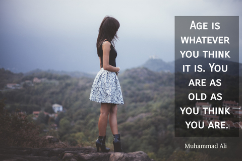 age is whatever you think it is you are as old as you think you are...