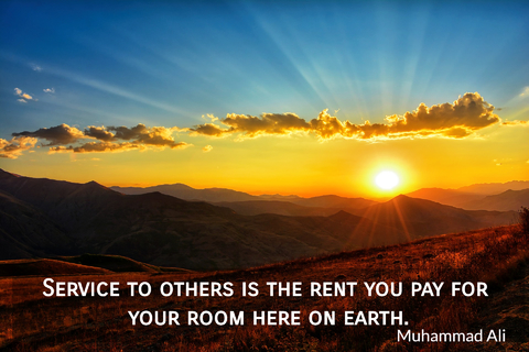 service to others is the rent you pay for your room here on earth...