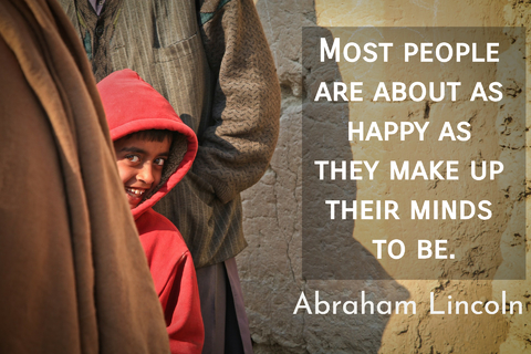 most people are about as happy as they make up their minds to be...
