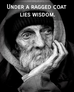 under a ragged coat lies wisdom...
