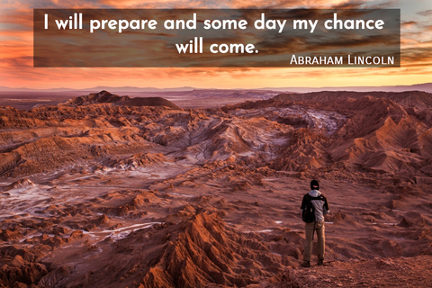 i will prepare and some day my chance will come...