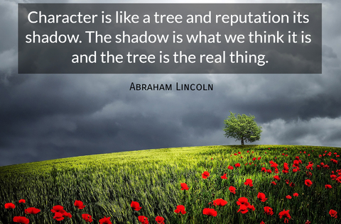 character is like a tree and reputation its shadow the shadow is what we think it is and...