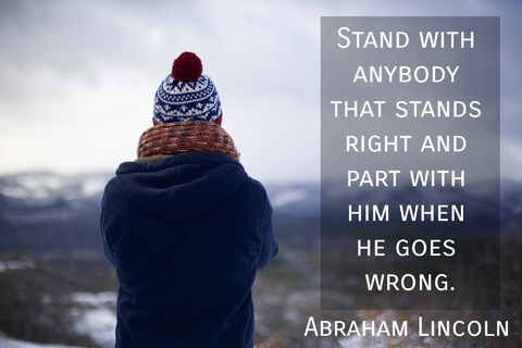 stand with anybody that stands right and part with him when he goes wrong...