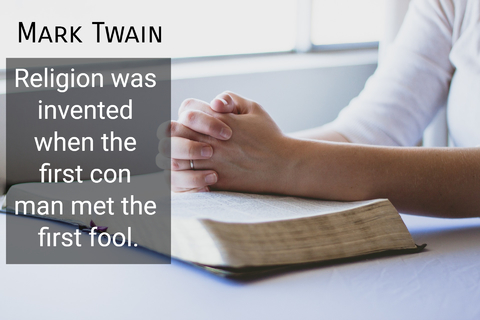 religion was invented when the first con man met the first fool...