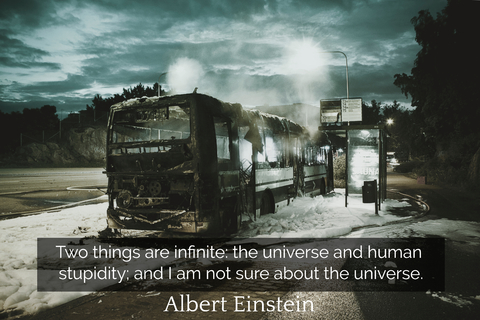 two things are infinite the universe and human stupidity and im not sure about the...
