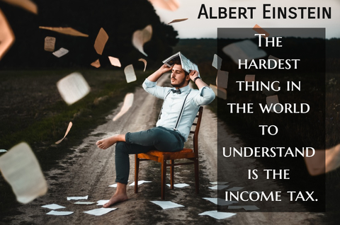 the hardest thing in the world to understand is the income tax...