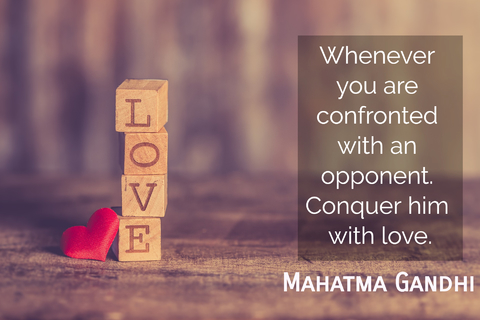 whenever you are confronted with an opponent conquer him with love...