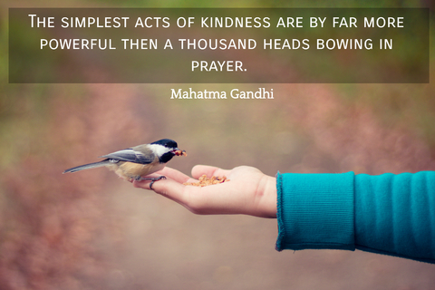 the simplest acts of kindness are by far more powerful then a thousand heads bowing in...