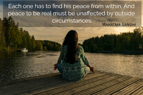 each one has to find his peace from within and peace to be real must be unaffected by...