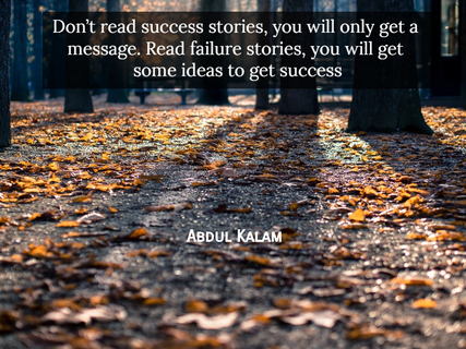 dont read success stories you will only get a message read failure stories you will...