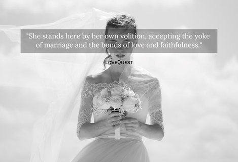 she stands here by her own volition accepting the yoke of marriage and the bonds of...