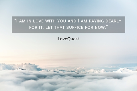 i am in love with you and i am paying dearly for it let that suffice for now...