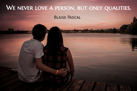 we never love a person but only qualities...