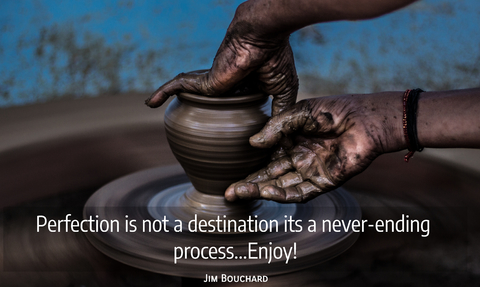 perfection is not a destination its a neverending process enjoy...