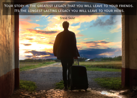 your story is the greatest legacy that you will leave to your friends its the...