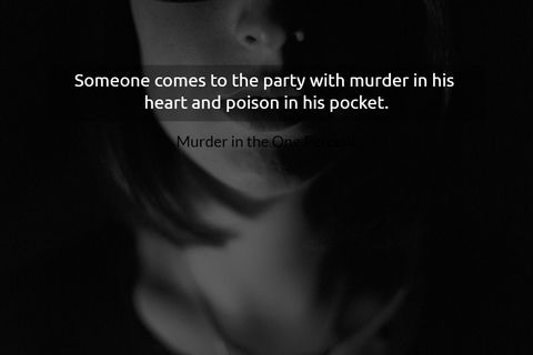 someone comes to the party with murder in his heart and poison in his pocket...