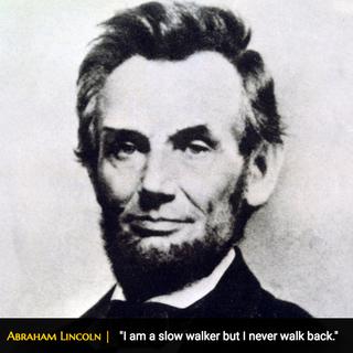 i am a slow walker but i never walk back...