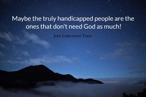 maybe the truly handicapped people are the ones that dont need god as much...
