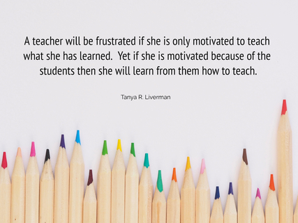 a teacher will be frustrated if she is only motivated to teach what she has learned yet...