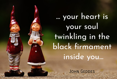 your heart is your soul twinkling in the black firmament inside you...