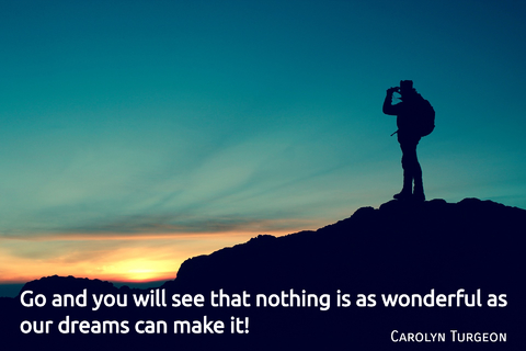 go and you will see that nothing is as wonderful as our dreams can make it...