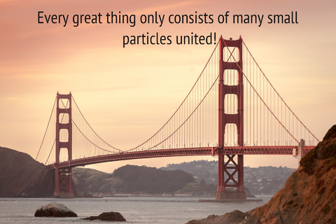 every great thing only consists of many small particles united...