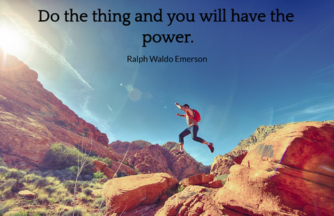 do the thing and you will have the power...