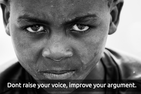 dont raise your voice improve your argument...