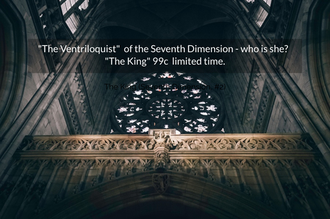 the ventriloquist of the seventh dimension who is she the king 99c limited...