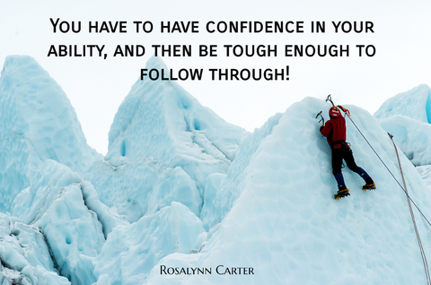 you have to have confidence in your ability and then be tough enough to follow through...