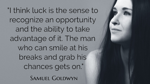 i think luck is the sense to recognize an opportunity and the ability to take advantage...