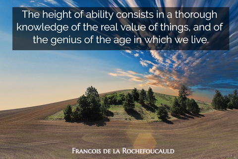the height of ability consists in a thorough knowledge of the real value of things and...