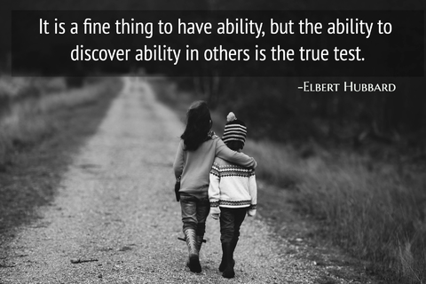 it is a fine thing to have ability but the ability to discover ability in others is the...